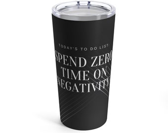 Spend Zero Time On Negativity Insulated Tumbler 20oz, Positive Quote Cup, Workout Water Bottle, Custom Print Gift