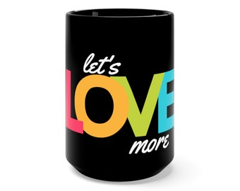 Lets Love More Colorful Mug 15 oz, Black Love Coffee Tea Cup, Inspirational Gift, Positive Quote Rainbow Printed Drinkware