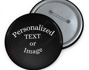Personalized Pin Buttons - texts / image - Affordable 3 different sizes available.
