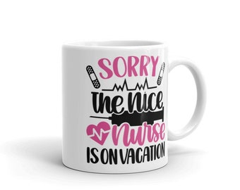 White Glossy Mug - Double Sided Print - Sorry The Nice Nurse In On Vacation