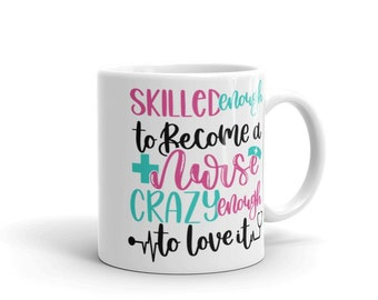 White Glossy Mug - Double Sided Print - Skilled Enough To Become A Nurse Crazy Enough To Love It