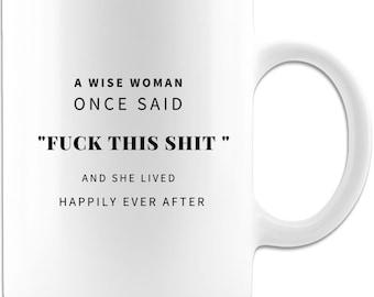 A wise woman once said  white coffee mug, funny mom coffee mug, gift for mom, funny christmas gift for mom, birthday gift for mom