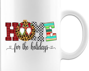 Home for the Holidays white coffee mug or tea cup. Gift for Holidays, cup for wife, Family coffee mugs