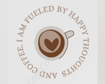 I Am Fueled By Happy Thoughts and Coffee