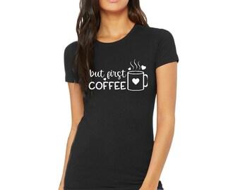 But First Coffee Funny Cafe Caffeine Drinker Loves Bean Gift T-Shirt Teachers Crewneck T-Shirt Women