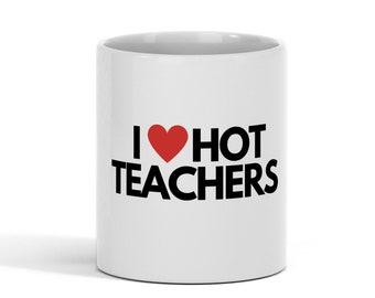 I Love Hot Teachers Mug  Funny Red Heart Love Teachers Ceramic I Heart 11 OZ Mug