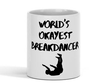 Funny Mug - World's Okayest Breakdancer - 11 OZ Coffee Mugs - Funny Inspirational and Sarcasm Ceramic Coffee Tea Mug Cup