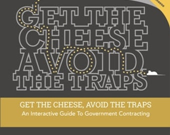 Get the Cheese, Avoid the Traps: An Interactive Guide to Government Contracting
