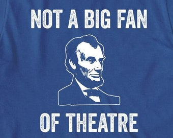 Not A Big Fan Of Theatre shirt, boothe, lincoln, history - ID: 379