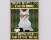 That 39 s What I Do I Read Books I Drink Tea And I Know Things Cat Lover Gifts Poster, Love cat Poster, Cat Poster.