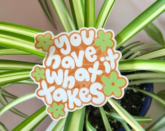 You Have What It Takes Sticker   Eco-friendly recyclable sticker   Motivational lettering sticker