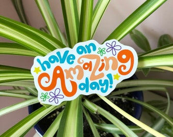 Have An Amazing Day Sticker   Eco-friendly recyclable sticker   Lettering sticker