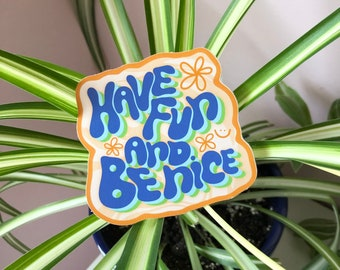 Have Fun and Be Nice Sticker   Eco-friendly recyclable sticker   Lettering sticker