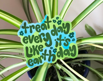 Earth Day Sticker   Eco-friendly recyclable sticker   Treat Every Day Like It's Earth Day