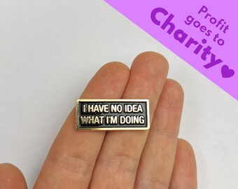 """Enamel Pin """"I Have No Idea What I'm Doing"""" 