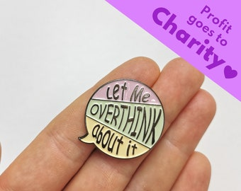 """Enamel Pin """"Let Me Overthink About It"""" 