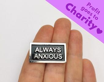 "Enamel Pin ""Always Anxious"" | Mental Health Pin | Brooch | Pendant | Button - Self Love & Motivation"
