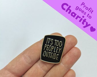 "Enamel Pin ""It's Too Peopley Outside"" | Mental Health Pin | Brooch | Pendant | Button - Self Love & Motivation"