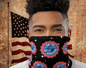 Facts Don't Require Your Approval Neck Gaiter | Governerd Mask | Here To Be Unreasonable | Fact Revolution | Sharon Says So Premium Gaiter