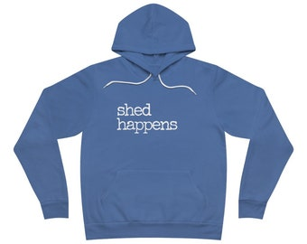 Shed Happens Hoodie/custom dog hoodie/custom dog sweatshirt/funny dog lover sweatshirt/dog mom gift/dog dad gift/USA made/unisex