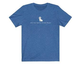 Are you gonna finish that maltese tee/maltese mom gift/maltese lover shirt/maltipoo shirt/maltese custom shirt/maltese dad gift/USA made