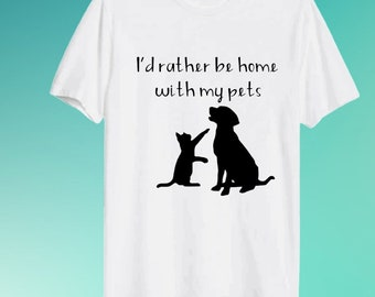 I'd Rather Be Home With My Pets Shirt