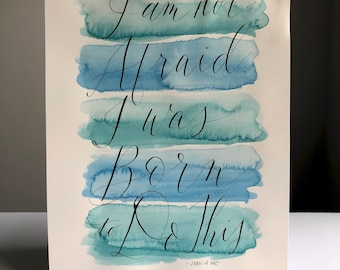 I am not Afraid I was Born to Do This, original calligraphy quote watercolor artwork, 9x12