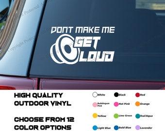 Dont Make Me Get Loud Subwoofer Car Audio Decal