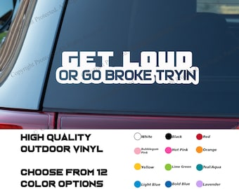 Get Loud or Go Broke Tryin Decal
