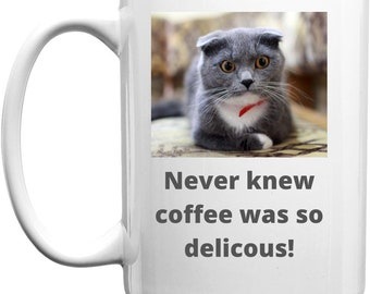 FUNNY CAT MUGS - Cat Coffee Mugs - Cute Cat Cups - Cat Lover Gift - Personalized Tea Mug - Never Knew Coffee Was So Delicious Coffee Mug