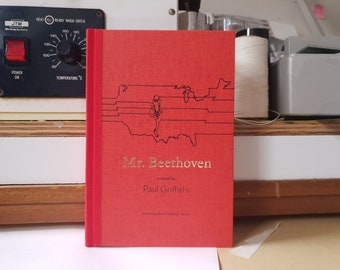 Mr. Beethoven : an Artists Book of a novel by Paul Griffiths