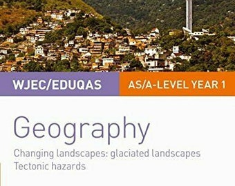 WJEC/Eduqas AS/A-level Geography Student Guide 3: Changing landscapes - Glaciated Landscapes&Tectonic Hazards