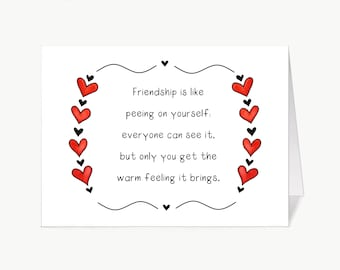 Friendship is like peeing on yourself / Greeting card / Print / Poster / Wall art