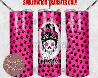 READY TO PRESS 20 Ounce Tumbler Sublimation Transfer Badass Dog Mama