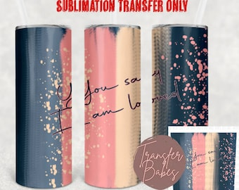 READY TO PRESS 20 Ounce Tumbler Sublimation Transfer You Say I am Loved