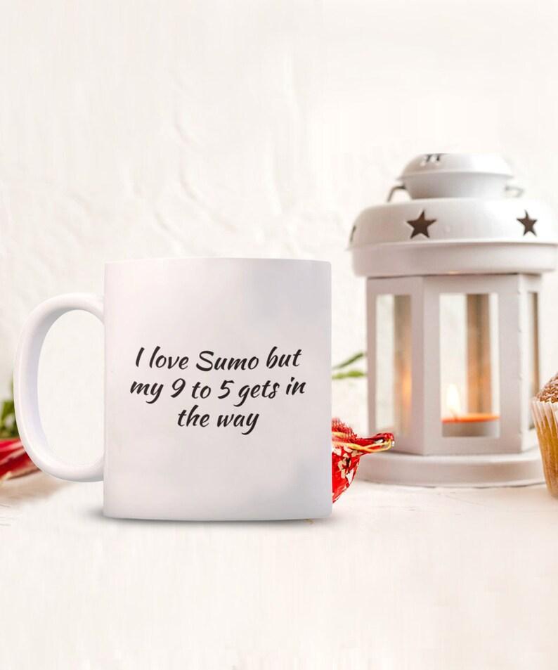 Ich liebe Sumo aber meine 9 bis 5 bekommt im Weg Tasse   Etsy
