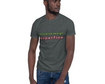inclusive design is superfine - Short-Sleeve Unisex T-Shirt