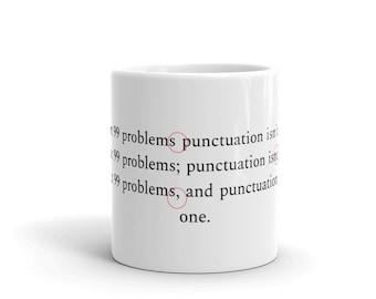 I Got 99 Problems and Punctuation Isn't One Writer Mug