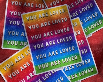 Pride Sticker   Rainbow Stickers  Die Cut Strickers   Acceptance   Love Stickers   You Are Loved Stickers