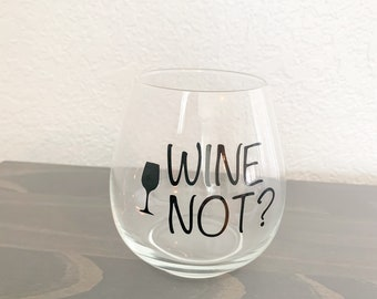 Wine Not Stemless Wine Glass with vinyl lettering