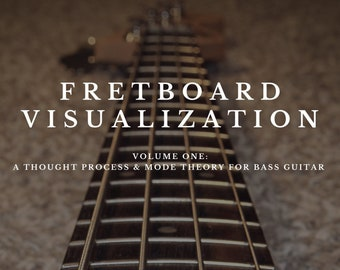 Fretboard Visualization - Volume 1: A Thought Process & Mode Theory for Bass Guitar