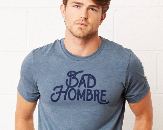 Bad Hombre: Unisex Soft Blend T-Shirt