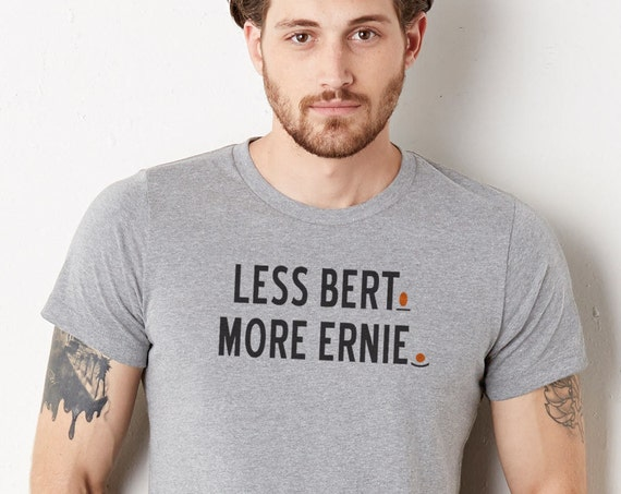 Less Bert. More Ernie. : Unisex Crew Neck