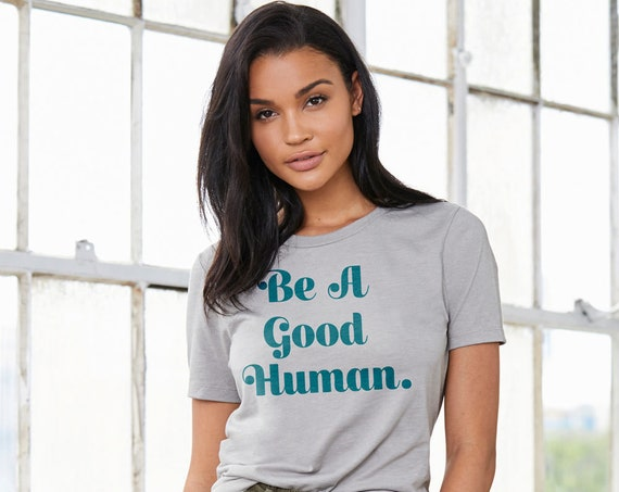 Be A Good Human : Adult's Crew Neck T-Shirt