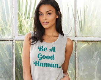 Be A Good Human : Women's Muscle T-Shirt