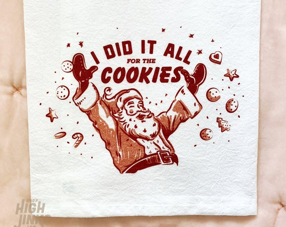I Did it All For the Cookies : Holiday Tea Towel