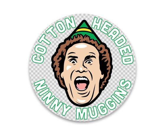 "Cotton Headed Ninny Muggins : 2.5"" Clear Vinyl Sticker"
