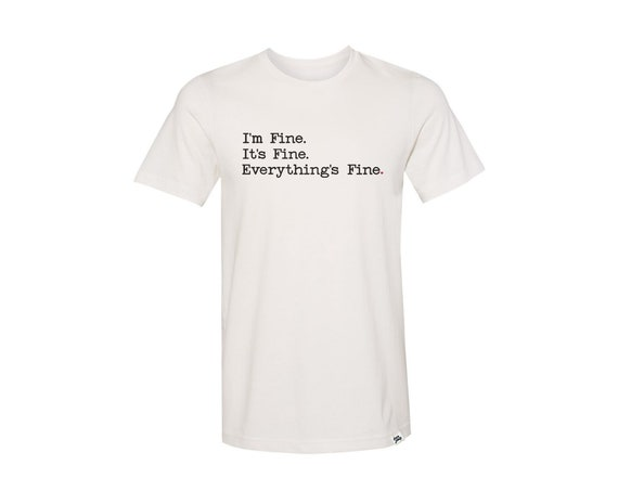 I'm Fine. It's Fine. Everything's Fine. : Adult's Crew Neck T-Shirt