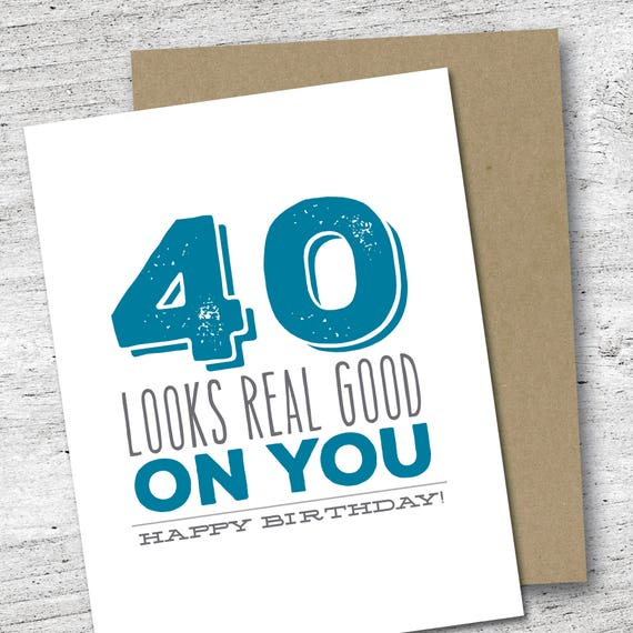 40 Looks Real Good On You Happy Birthday Card