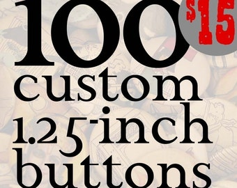 100 Custom 1.25-inch pinback buttons (badges) designed by you